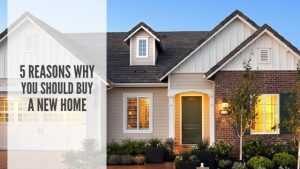5 Reasons Why You Should Buy a New Home